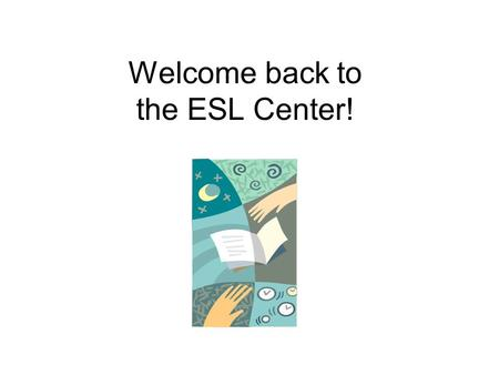 Welcome back to the ESL Center!. Today : 1. Intro to ESL 403 homepage 2. Register for Exercise Central 3. Workshop: formatting paragraphs.