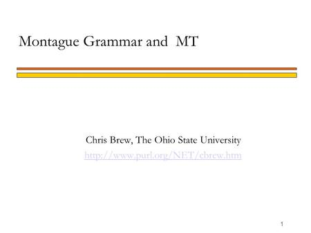 1 Montague Grammar and MT Chris Brew, The Ohio State University