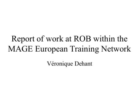 Report of work at ROB within the MAGE European Training Network Véronique Dehant.