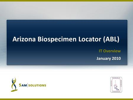 IT Overview January 2010. Virtual Tissue Bank for Arizona Biomedical Research will provide a de-identified repository of biospecimens from AZ institutes.