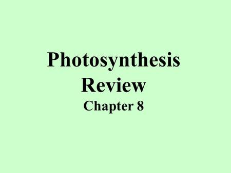 "Photosynthesis Review Chapter 8. Plants ""look green"" because they _____________ green wavelengths of light. absorb reflect reflect Photosynthesis in plants."