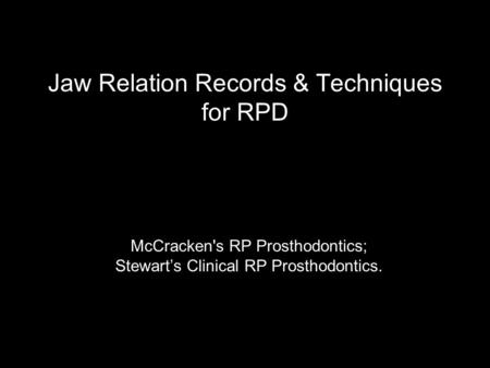 Jaw Relation Records & Techniques for RPD McCracken's RP Prosthodontics; Stewart's Clinical RP Prosthodontics.