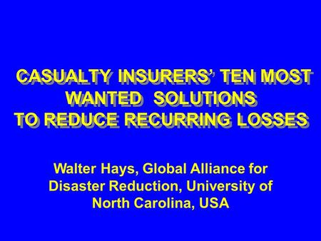 CASUALTY INSURERS' TEN MOST WANTED SOLUTIONS TO REDUCE RECURRING LOSSES CASUALTY INSURERS' TEN MOST WANTED SOLUTIONS TO REDUCE RECURRING LOSSES Walter.