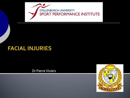 FACIAL INJURIES Dr Pierre Viviers.
