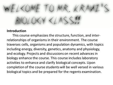 Introduction This course emphasizes the structure, function, and inter- relationships of organisms in their environment. The course traverses cells, organisms.