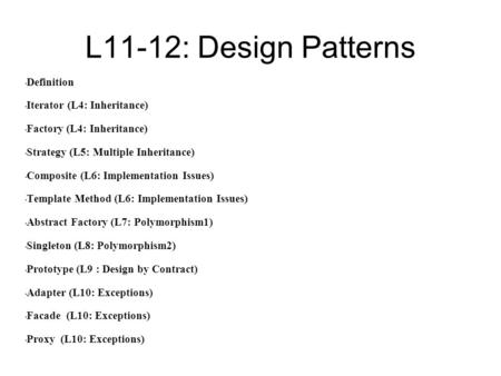 L11-12: Design Patterns Definition Iterator (L4: Inheritance)‏ Factory (L4: Inheritance)‏ Strategy (L5: Multiple Inheritance)‏ Composite (L6: Implementation.