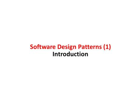 "Software Design Patterns (1) Introduction. patterns do … & do not … Patterns do... provide common vocabulary provide ""shorthand"" for effectively communicating."