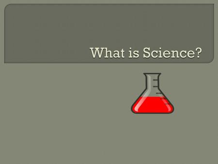  Understand the meaning of science and the main branches of science.  Review characteristics of science.  Understand the meaning and importance of.