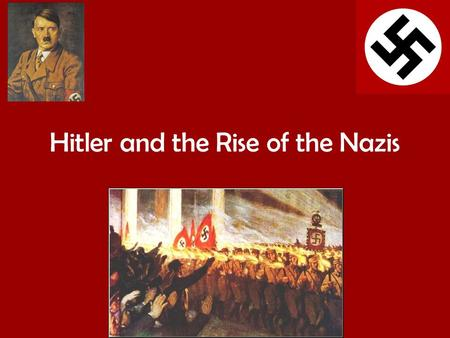 Hitler and the Rise of the Nazis. The early years of the Nazi Party Aims 1.Be able to explain what Hitler and the Nazis stood for. 2.Understand who the.