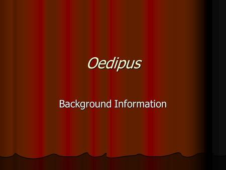 Oedipus Background Information. I. Social and Political-Athens, 5 th century B.C. A. Sophocles-born in Athens in 497 B.C. B. People had a strong sense.