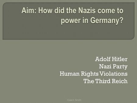 Adolf Hitler Nazi Party Human Rights Violations The Third Reich Coach Smith.
