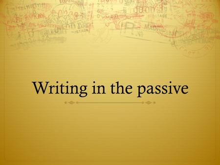 Writing in the passive. Why do people write in the passive?  The Passive Sounds Objective  Using I or We Sounds Unprofessional  The Passive Emphasizes.