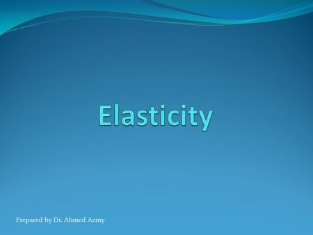 Prepared by Dr. Ahmed Azmy. Elasticity Elasticity is the expression happen when using curved and elastic lines in the horizontal or vertical sense and.