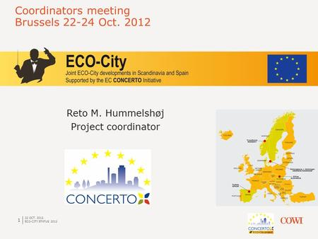 Reto M. Hummelshøj Project coordinator 1 22 OCT. 2012 ECO-CITY STATUS 2012 Coordinators meeting Brussels 22-24 Oct. 2012.