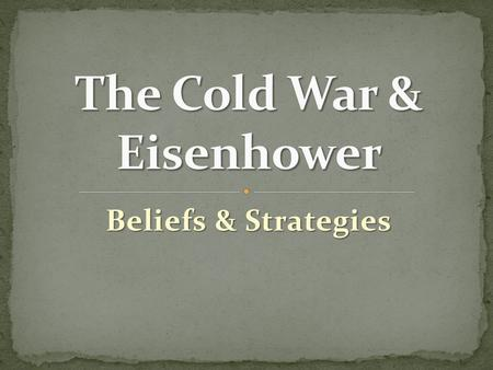 "Beliefs & Strategies. Goal = Containment and ""roll back"" recent advances Goal = Containment and ""roll back"" recent advances Beliefs/Strategies Beliefs/Strategies."