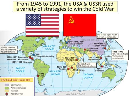 From 1945 to 1991, the USA & USSR used a variety of strategies to win the Cold War.