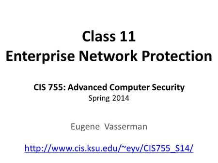 Class 11 Enterprise Network Protection CIS 755: Advanced Computer Security Spring 2014 Eugene Vasserman