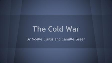 The Cold War By Noelle Curtis and Camille Green. Power Shift after WWII ● Europe economically devastated after the war ● Soviet Union also economically.