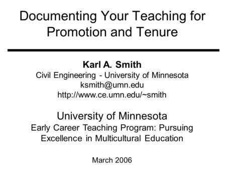 Documenting Your Teaching for Promotion and Tenure Karl A. Smith Civil Engineering - University of Minnesota