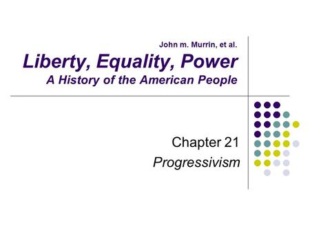 John m. Murrin, et al. Liberty, Equality, Power A History of the American People Chapter 21 Progressivism.