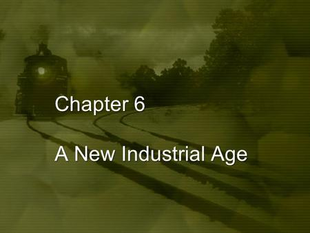 Chapter 6 A New Industrial Age. The Expansion of Industry.