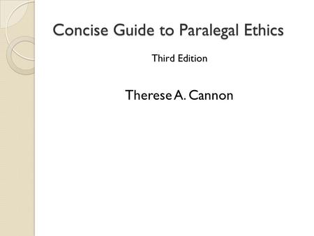 Concise Guide to Paralegal Ethics Third Edition Therese A. Cannon.