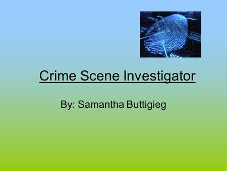 Crime Scene Investigator By: Samantha Buttigieg. Education And Training Requirements High School Diploma College Diploma or University Degree Need to.