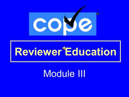 Reviewer Education Module III. THANK YOU! Your efforts for COPE are greatly appreciated by everyone involved in the development of the program. Your efforts.