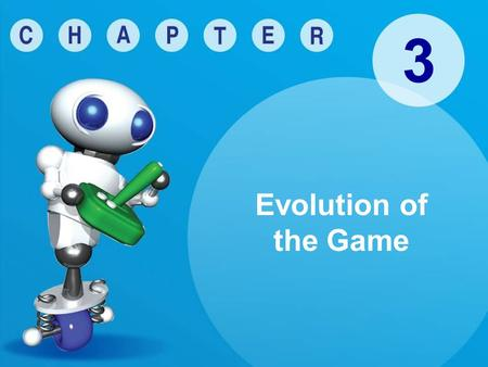 3 Evolution of the Game. © Goodheart-Willcox Co., Inc. Permission granted to reproduce for educational use only. Early Play Simulated tool use Physical.