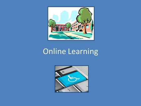 Online Learning. Learning Online Postsecondary settings have two aspects of online learning: – Online Learning Platforms – Online Course Tools.