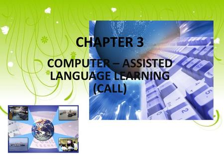 COMPUTER – ASSISTED LANGUAGE LEARNING (CALL). OUTLINE A.CAL and CALL: Definition B.CALL: Underlying considerations C.Advantages and Disadvantages of CALL.