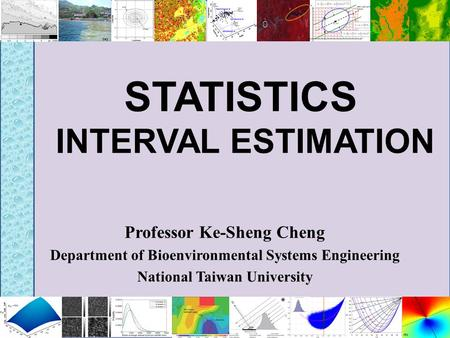 STATISTICS INTERVAL ESTIMATION Professor Ke-Sheng Cheng Department of Bioenvironmental Systems Engineering National Taiwan University.