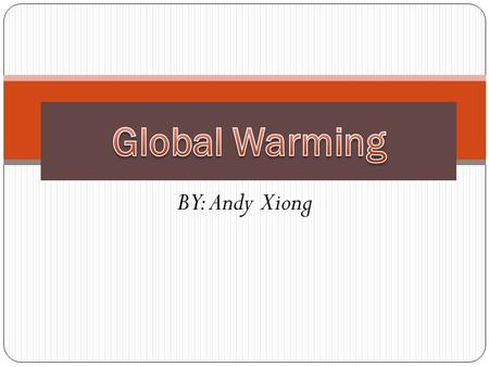BY: Andy Xiong. Global warming is the increase of the air and temperature.