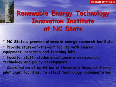 Renewable Energy Technology Innovation Institute at NC State NC State a premier alternate energy research institute Provide state-of-the-art facility with.