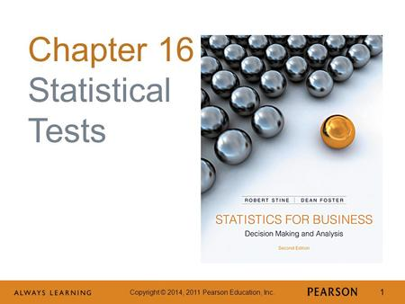 Copyright © 2014, 2011 Pearson Education, Inc. 1 Chapter 16 Statistical Tests.