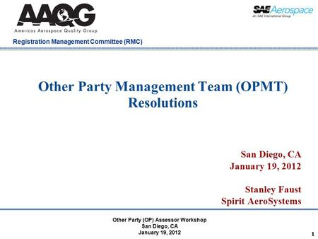 Company Confidential Registration Management Committee (RMC) Other Party Management Team (OPMT) Resolutions San Diego, CA January 19, 2012 Stanley Faust.