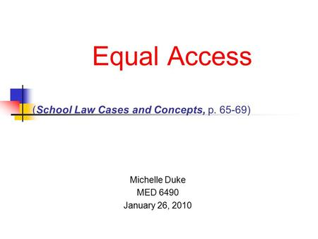 Equal Access (School Law Cases and Concepts, p. 65-69) Michelle Duke MED 6490 January 26, 2010.