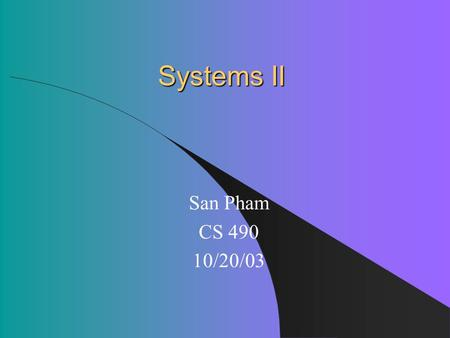 Systems II San Pham CS 490 10/20/03. Topics Operating Systems Resource Management – Process Management – CPU Scheduling – Deadlock Protection/Security.