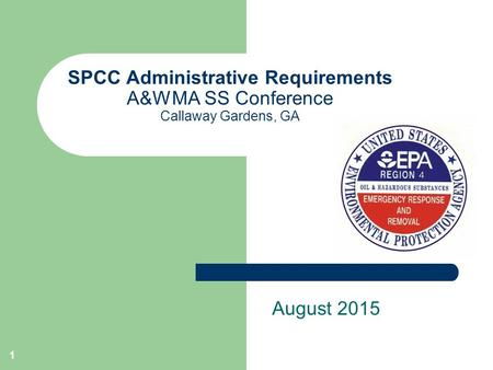 1 SPCC Administrative Requirements A&WMA SS Conference Callaway Gardens, GA August 2015.