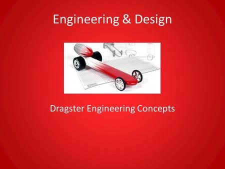Engineering & Design Dragster Engineering Concepts.