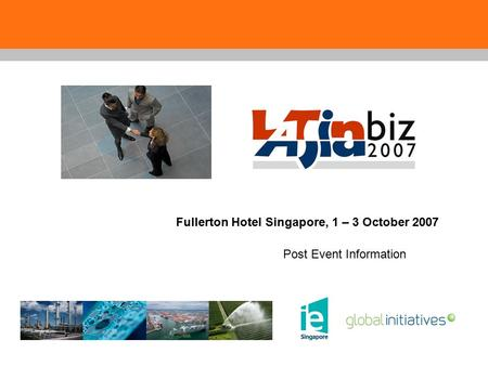 Fullerton Hotel Singapore, 1 – 3 October 2007 Post Event Information.