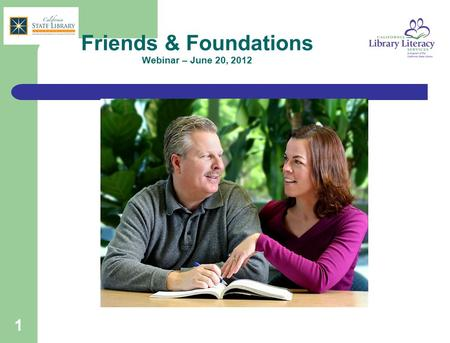 1 Friends & Foundations Webinar – June 20, 2012. 2 Agenda for Today Recent CLLS survey results on working with Friends/ Foundations Stories from those.