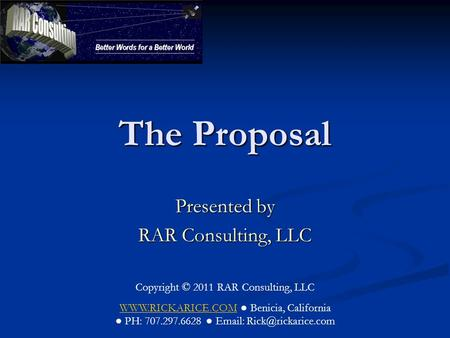 The Proposal Presented by RAR Consulting, LLC Copyright © 2011 RAR Consulting, LLC WWW.RICKARICE.COMWWW.RICKARICE.COM ● Benicia, California ● PH: 707.297.6628.