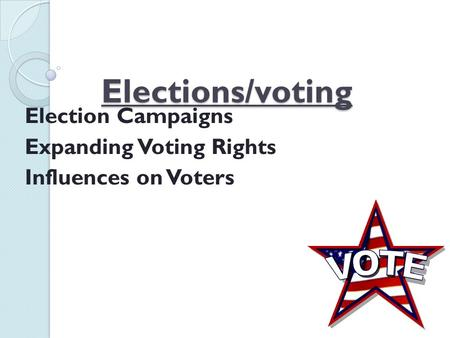 Elections/voting Election Campaigns Expanding Voting Rights Influences on Voters.