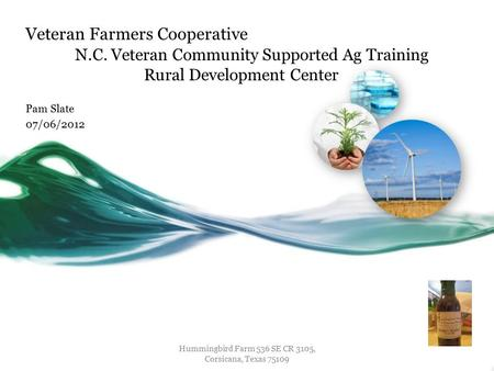 Veteran Farmers Cooperative N.C. Veteran Community Supported Ag Training Rural Development Center Pam Slate 07/06/2012 Hummingbird Farm 536 SE CR 3105,
