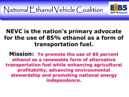 Contacts NEVC is the nation's primary advocate for the use of 85% ethanol as a form of transportation fuel. Mission: To promote the use of 85 percent ethanol.