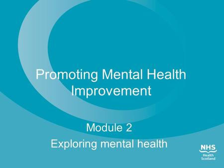 Promoting Mental Health Improvement Module 2 Exploring mental health.