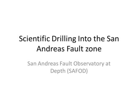 Scientific Drilling Into the San Andreas Fault zone San Andreas Fault Observatory at Depth (SAFOD)