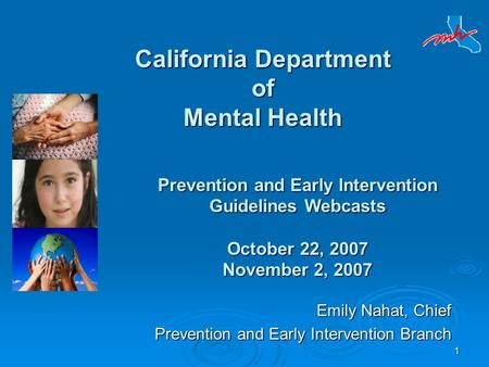 1 California Department of Mental Health Emily Nahat, Chief Prevention and Early Intervention Branch Prevention and Early Intervention Branch Prevention.