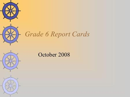 Grade 6 Report Cards October 2008. Why Standards Based Report Cards  Standards based report cards give a better picture of a student's specific strengths.